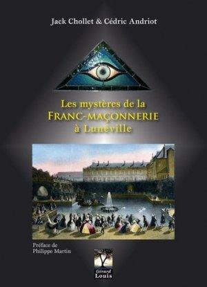 Les mystères de la Franc-Maçonnerie à Lunéville - Gérard Louis éditeur - 9782357630987 -