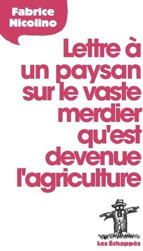 Lettre à un paysan sur le vaste merdier qu'est devenue l'agriculture - les echappes - 9782357660847