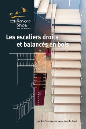 Les escaliers droits et balancés en bois - compagnonnage - 9782357720176 -
