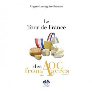 Le tour de France des AOC Fromagères. Tome 1 - DEFG éditions - 9782357870123 -