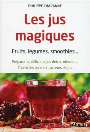 Les jus magiques - Fruits, légumes, smoothies... Préparer de délicieux jus détox, minceur... Choisir les bons extracteurs de jus - alpen - 9782359343892 -