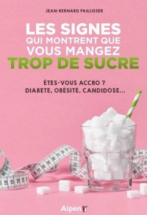 Les signes qui montrent que vous mangez trop de sucre - Alpen - 9782359345599 -