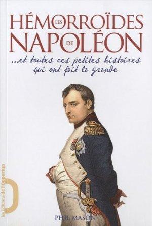 Les Hémorroïdes de Napoléon ... Et toutes ces petites histoires qui ont fait la grande - Editions de l'Opportun - 9782360750047 -