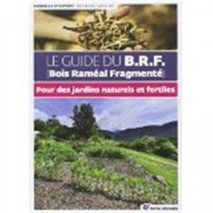 Le guide du B.R.F (Bois Raméal Fragmenté) - terre vivante - 9782360981236 -