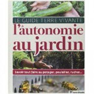 Le Guide Terre Vivante de l'autonomie au jardin - terre vivante - 9782360981663
