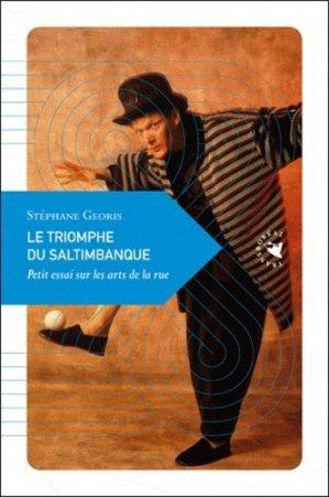 Le triomphe du saltimbanque. Petit essai sur les arts de la rue - Editions Transboréal - 9782361570224 -