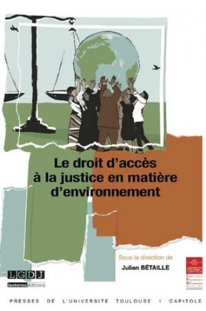 Le droit d'accès à la justice en matière d'environnement - IFR Toulouse 1 - 9782361701383 -