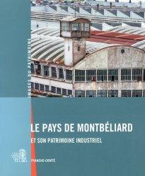 Le Pays de Montbéliard et son patrimoine industriel - Lieux Dits - 9782362190971 -