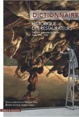 Le dictionnaire des restaurateurs. Tableaux et oeuvres sur papier Paris, 1750-1950 - Mare et Martin - 9782362220104 -
