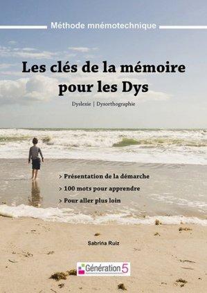Les clés de la mémoire pour les Dys. Méthode mnémotechnique - Dyslexie, dysorthographie - Generation 5 - 9782362462573 -