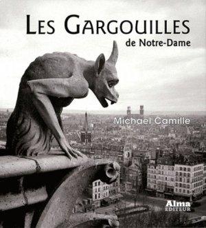 Les Gargouilles de Notre-Dame. Médiévalisme et monstres de la modernité - Alma Editeur - 9782362790034 -