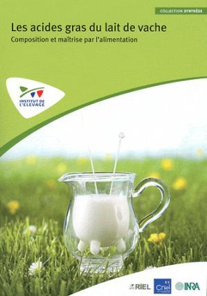 Les acides gras du lait de vache : composition et maîtrise par l'alimentation - technipel / institut de l'elevage - 9782363431172 -