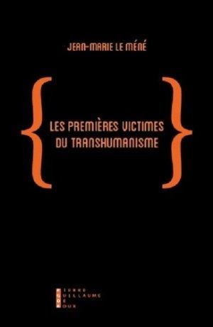 Les premières victimes du transhumanisme - Pierre-Guillaume de Roux Editions - 9782363711489 -
