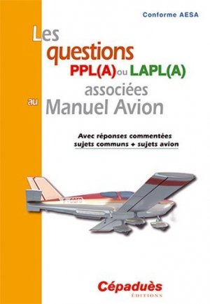 Les questions PPL(A) ou LAPL(A) associées au Manuel Avion (conforme AESA) - cepadues - 9782364931213 -