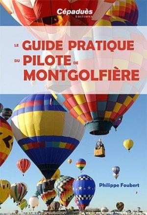 Le Guide pratique du pilote de montgolfière - cepadues - 9782364935464 -