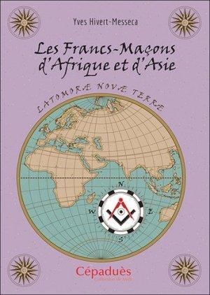 Les Francs-Maçons d'Afrique et d'Asie - cepadues - 9782364937673 -