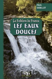 Le folklore de France : les eaux douces - prng - 9782366340853 -