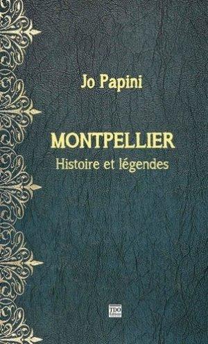 Légendes et histoire de Montpellier - Editions le Temple d'or - 9782366522648 -