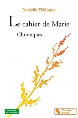 Le cahier de Marie - Chroniques - chronique sociale - 9782367174730 -