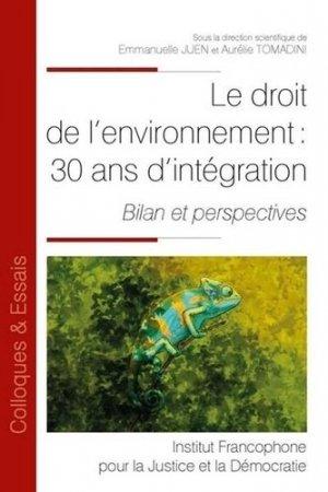 Le droit de l'environnement : 30 ans d intégration. Bilan et perspectives - Fondation Varenne - 9782370322548 -
