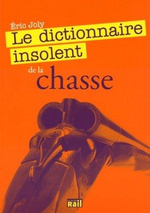 Le dictionnaire insolent de la chasse - la vie du rail - 9782370620194 -