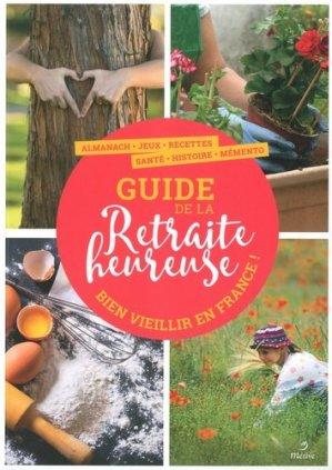 Le guide de la retraite heureuse. Bien vieillir en France - Editions Métive - 9782371090835 -