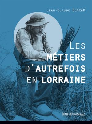 Les métiers d'autrefois en Lorraine - du quotidien - 9782371640726 -
