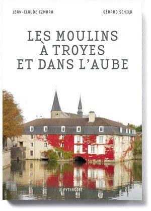 Les moulins à Troyes et dans l'Aube - le pythagore - 9782372310574 -