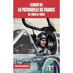 Leader de patrouille de France en 1964 et 1965 - jpo - jean-pierre otelli editions - 9782373010930 -