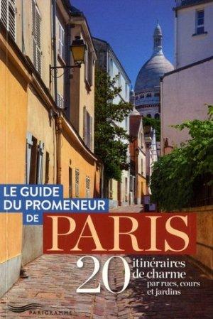 Le guide du promeneur de Paris. 20 itinéraires de charme par rues, cours et jardins, Edition 2020 - Parigramme - 9782373951400 -