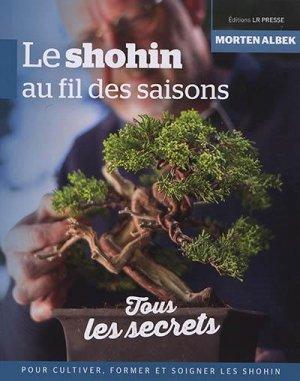 Le shohin au fil des saisons. Tous les secrets pour cultiver, former et soigner les shohin - LR Presse - 9782375360316 -