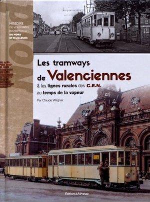Les tramways de Valenciennes & les lignes rurales des C.E.N. au temps de la vapeur - LR Presse - 9782375360323 -