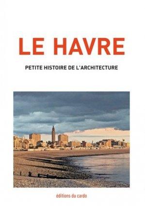 Le Havre, petite histoire de l'architecture - du cardo - 9782377860098 -
