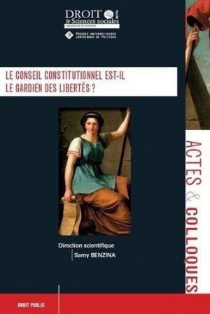 Le conseil constitutionnel est-il le gardien des libertés ? - Presses universitaires juridiques de Poitiers - 9782381940052 -