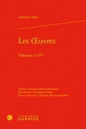 Les Œuvres. Volumes 1 à 4 - Editions Classiques Garnier - 9782406091950 -