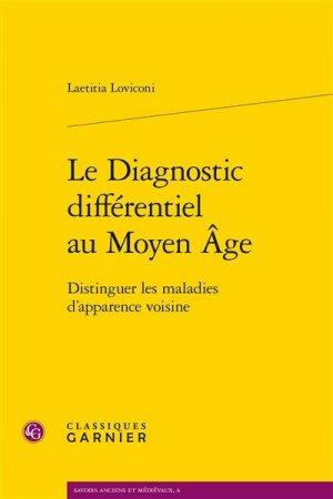 Le diagnostic différentiel au Moyen Age. Distinguer les maladies d'apparence voisine - Editions Classiques Garnier - 9782406096283 -