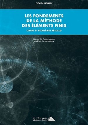 Les fondements de la méthode des éléments finis. Cours et problèmes résolus - Saint Honoré - 9782407011605 -