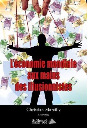 L'économie mondiale aux mains des illusionnistes - Saint Honoré Editions - 9782407018925 -