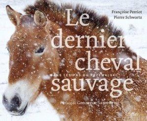 Le dernier cheval sauvage : dans les pas du Przewalski - belin - 9782410002751 -