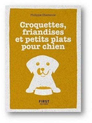 Le petit livre de croquettes, friandises et petits plats pour chien - First - 9782412058213 -