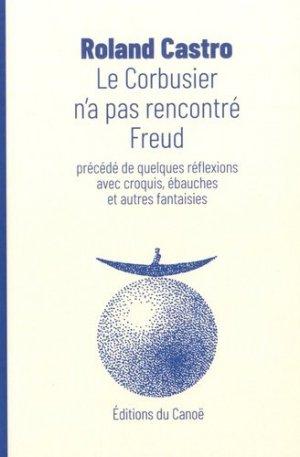 Le Corbusier n'a pas rencontré Freud. Précédé de quelques réflexions avec croquis, ébauches et autres fantaisies - Editions du Canoë - 9782490251049 -