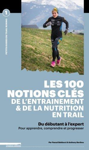 Les 100 notions clés de l'entraînement & de la nutrition en trail - outdoor - 9782490329045