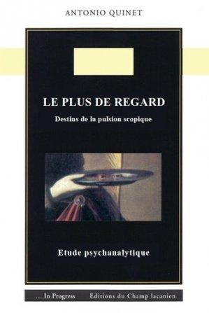 Le plus de regard. Destins de la pulsion scopique - Editions nouvelles du Champ lacanien - 9782491126100 -