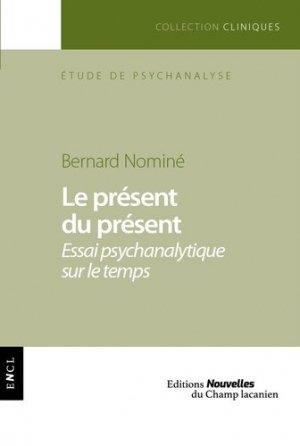 Le présent du présent. Essai psychanalytique sur le temps - Editions nouvelles du Champ lacanien - 9782491126148 -