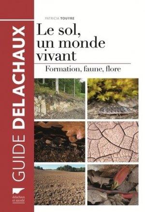 Le sol, un monde vivant. formation, faune,flore - delachaux et niestle - 9782603021408 -
