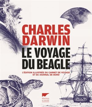 Le voyage du Beagle : l'édition illustrée du carnet de voyage et du journal de bord - delachaux et niestle - 9782603026175 -