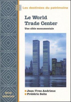 Le World Trade Center. Une cible monumentale - Belin - 9782701132938 -