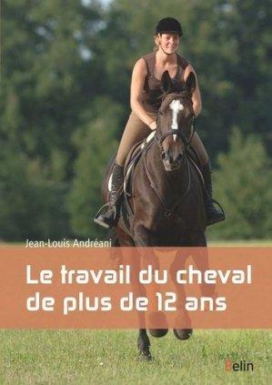 Le travail du cheval de plus de 12 ans - belin - 9782701164021 -