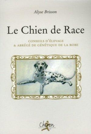 Le Chien de Race. Conseil d'élevage & abrégé de génétique de la robe - Chiron - 9782702711590 -