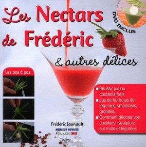 Les Nectars de Frédéric et autres délices. Réussir jus ou cocktails frais... Et les décorer. Jus de fruits, jus de légumes, smoothies, granités, avec 1 DVD - Chiron - 9782702713495 -